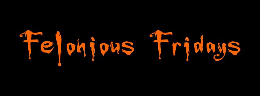 Felonious Fridays-fb
